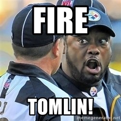 Mike Tomlin Oh SHIT - Fire  Tomlin!