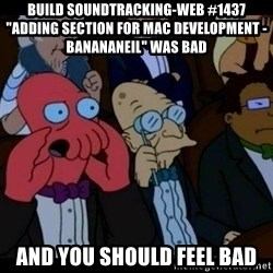 """Zoidberg - BUILD soundtracking-web #1437 """"Adding section for mac development - BananaNeil"""" WAS BAD AND YOU SHOULD FEEL BAD"""