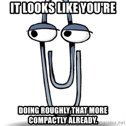 Clippy - it looks like you're doing roughly that more compactly already.