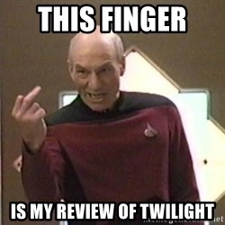 Picard Finger - This finger  is my review of twilight
