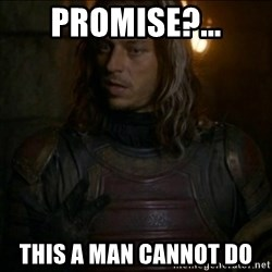 Jaqen H'ghar Meme - Promise?... This a man cannot do