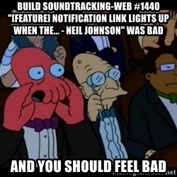 """Zoidberg - BUILD soundtracking-web #1440 """"[FEATURE] Notification link lights up when the... - Neil Johnson"""" WAS BAD AND YOU SHOULD FEEL BAD"""