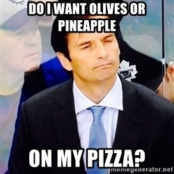 Dallas Eakins - Do I want olives or pineapple on my pizza?