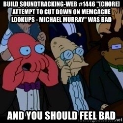 """Zoidberg - BUILD soundtracking-web #1446 """"[CHORE] Attempt to cut down on memcache lookups - Michael Murray"""" WAS BAD AND YOU SHOULD FEEL BAD"""