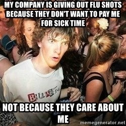 -Sudden Clarity Clarence - My company is giving out flu shots because they don't want to pay me for sick time not because they care about me
