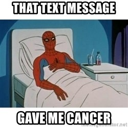 SpiderMan Cancer - That text message  Gave me cancer