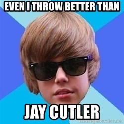 Just Another Justin Bieber - Even I throw better than Jay Cutler