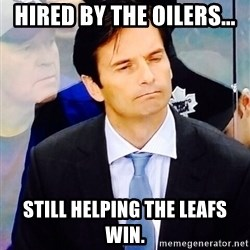 Dallas Eakins - Hired by the Oilers... Still helping the Leafs win.