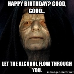 Star Wars Emperor - Happy birthday? Good, good... let the alcohol flow through you.