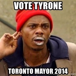 Tyrone Biggums - vote tyrone Toronto Mayor 2014