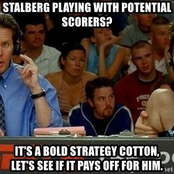 pepper brooks - Stalberg playing with potential scorers? It's a bold strategy Cotton, let's see if it pays off for him.