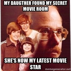 Vengeance Dad - my Daugther found my secret movie room she's now my latest movie star