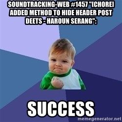 "Success Kid - soundtracking-web #1457 ""[CHORE] Added Method to Hide Header Post Deets - Haroun Serang"":  success"