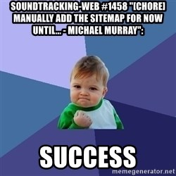 "Success Kid - soundtracking-web #1458 ""[CHORE] Manually add the sitemap for now until... - Michael Murray"":  success"