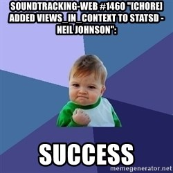 "Success Kid - soundtracking-web #1460 ""[CHORE] Added views_in_context to statsD - Neil Johnson"":  success"