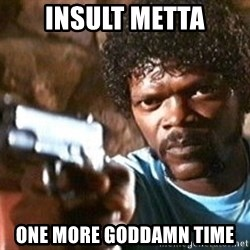 Pulp Fiction - Insult Metta One more Goddamn time