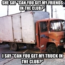 "Yeezus Truck - She say ""Can you get my friends in the club?"" I say ""Can you get my truck in the club?"""