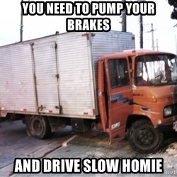 Yeezus Truck - YOU NEED TO PUMP YOUR BRAKES AND DRIVE SLOW HOMIE