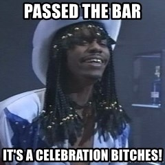 Rick James It's A celebration - Passed the bar It's a celebration bitches!