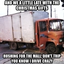 Yeezus Truck - And we a little late with the Christmas gifts Rushing for the mall, don't trip you know I drive crazy
