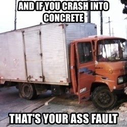 Yeezus Truck - and if you crash into concrete that's your ass fault