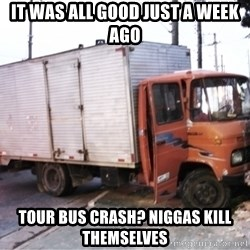 Yeezus Truck - it was all good just a week ago tour bus crash? niggas kill themselves