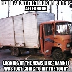 "Yeezus Truck - Heard about the truck crash this afternoon Looking at the news like ""damn! I was just going to hit the tour"""