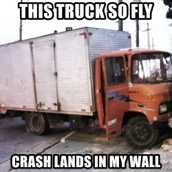 Yeezus Truck - This truck so fly Crash lands in my wall