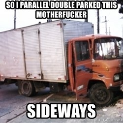 Yeezus Truck - SO I PARALLEL DOUBLE PARKED THIS MOTHERFUCKER SIDEWAYS