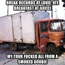 Yeezus Truck - break records at louie, ate breakfast at gucci my tour fucked all from a smoked doobie