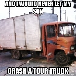 Yeezus Truck - and i would never let my son crash a tour truck