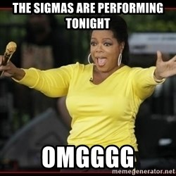Overly-Excited Oprah!!!  - The Sigmas are performing tonight  Omgggg