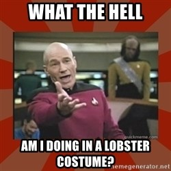 Annoyed Picard - what the hell am I doing in a lobster costume?