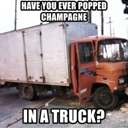 Yeezus Truck - Have you ever popped champagne in a truck?