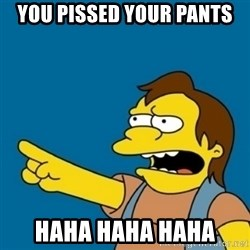 simpsons Nelson haha - You pissed your pants haha haha haha