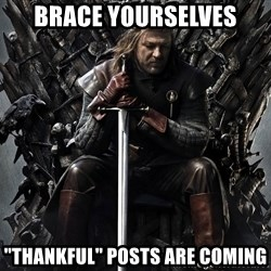 "Eddard Stark - Brace yourselves ""Thankful"" posts are coming"