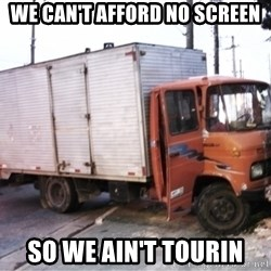 Yeezus Truck - WE CAN'T AFFORD NO SCREEN SO WE AIN'T TOURIN