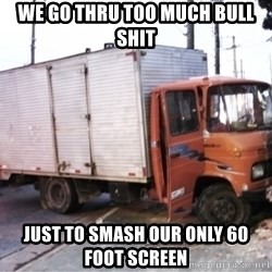 Yeezus Truck - We go thru too much bull shit just to smash our only 60 foot screen