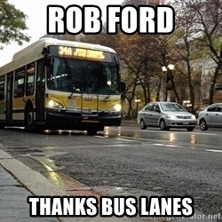 Thanks bus lanes! - rob ford thanks bus lanes
