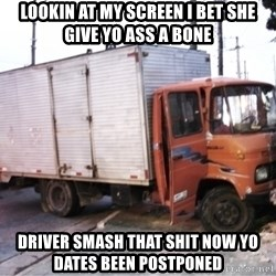 Yeezus Truck - Lookin at my screen I bet she give yo ass a bone Driver smash that shit now yo dates been postponed