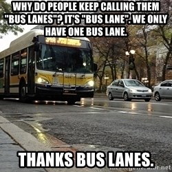 "Thanks bus lanes! - Why do people keep calling them ""BUS LANES""? it's ""BUS LANE"". We only have one bus lane. THANKS BUS LANES."