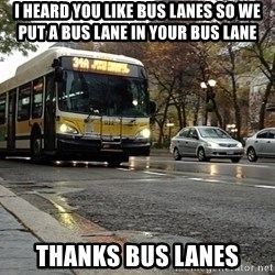 Thanks bus lanes! - I heard you like bus lanes so we put a bus lane in your bus lane thanks bus lanes