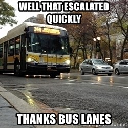 Thanks bus lanes! - Well that escalated quickly Thanks bus lanes