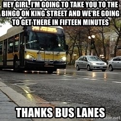 Thanks bus lanes! - Hey girl, I'm going to take you to the bingo on king street and we're going to get there in fifteen minutes thanks bus lanes