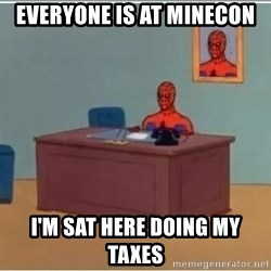 Spiderman Desk - Everyone is at Minecon I'm sat here doing my taxes