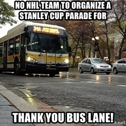 Thanks bus lanes! - No NHL team to organize a Stanley Cup parade for THANK YOU BUS LANE!