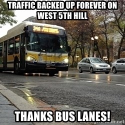 Thanks bus lanes! - Traffic backed up forever on West 5th Hill Thanks Bus Lanes!