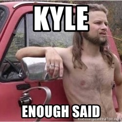 Kyle Being a Red Neck - Kyle Enough Said
