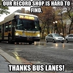 Thanks bus lanes! - Our record shop is hard to find. Thanks bus lanes!