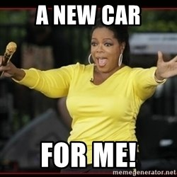 Overly-Excited Oprah!!!  - a new car for me!